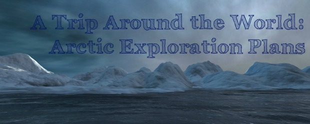 A Trip Around the world Arctic Exploration Plans